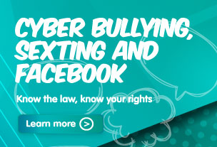 Cyber bullying, sexting and Facebook—know the law, know your rights.