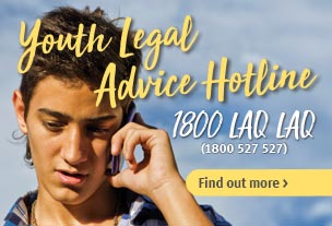 Youth Legal Advice Hotline—1800 LAQ LAQ (1800 527 527)